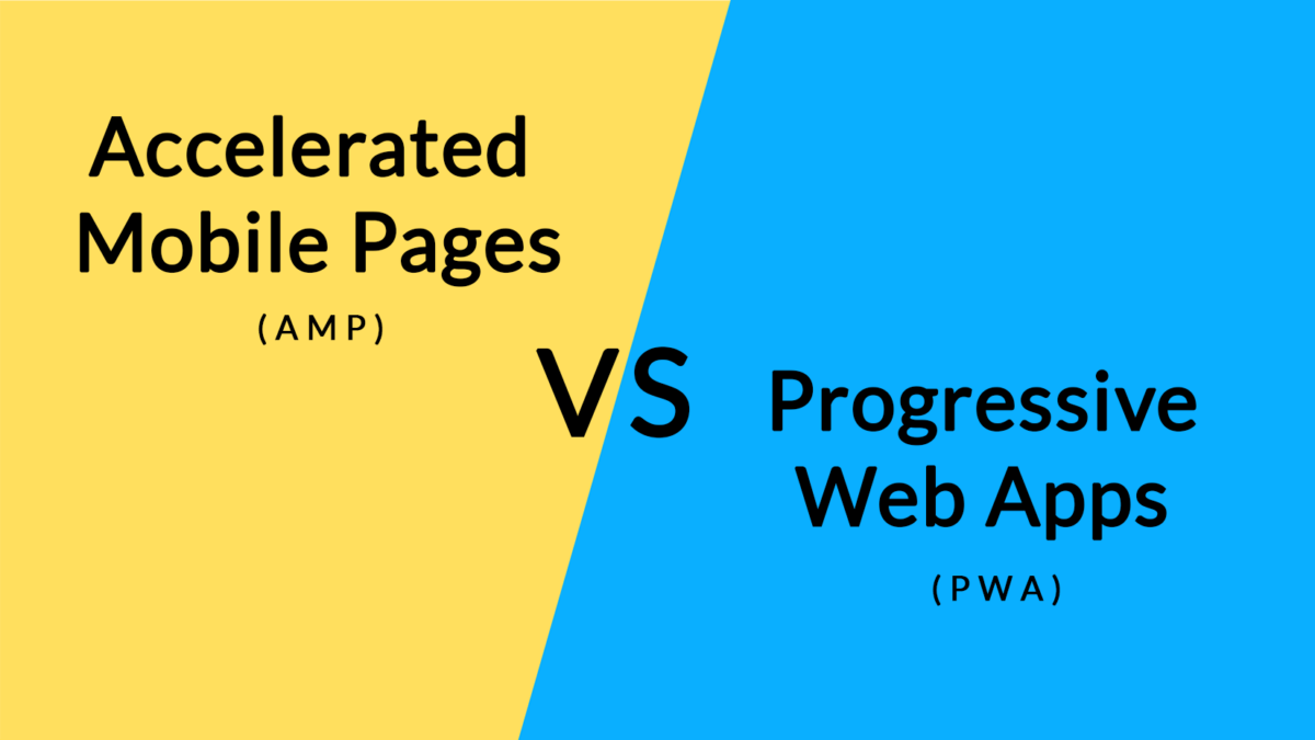 Progressive Web Apps (PWA) Vs (AMP) Accelerated Mobile Pages: Which is Better?