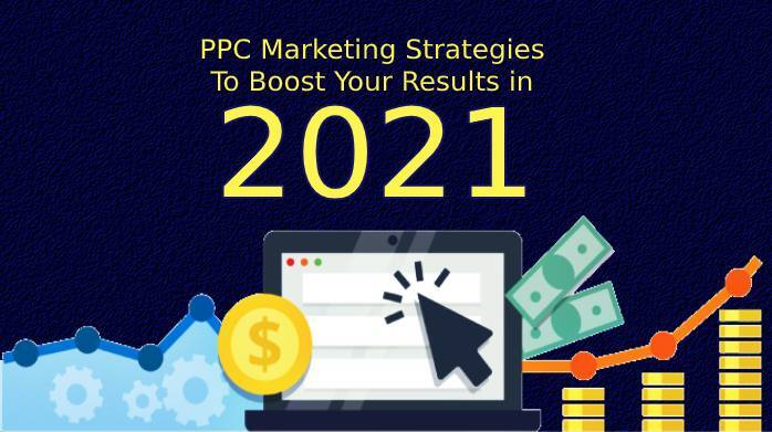 PPC Marketing Strategies To Boost your Results for 2021